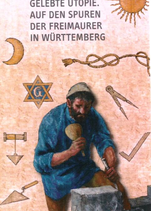 24. Mai bis 22. September 2017: Ausstellung: Gelebte Utopie. Auf den Spuren der Freimaurer in Baden-Württemberg